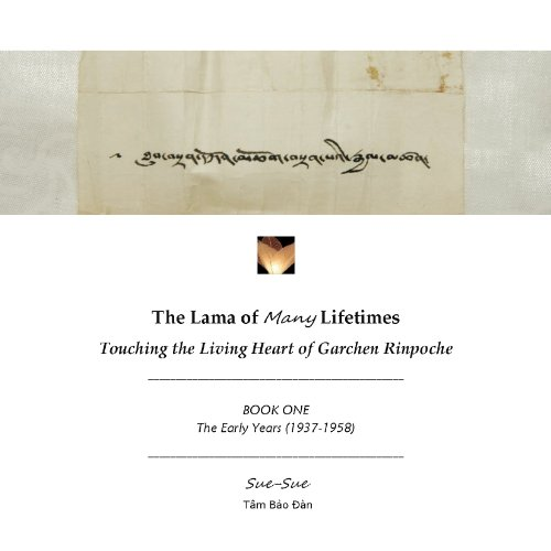 The Lama Of Many Lifetimes: Touching The Living Heart Of Garchen Rinpoche (Book One - The Early Years 1937-1958)