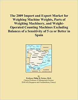 The 2009 Import and Export Market for Weighing Machine Weights, Parts of Weighing Machinery, and Weight Operated Counting Machines Excluding Balances  available at Amazon for Rs.12934