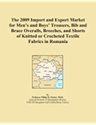 The 2009 Import and Export Market for Men's and Boys' Trousers, Bib and Brace Overalls, Breeches, and Shorts of...