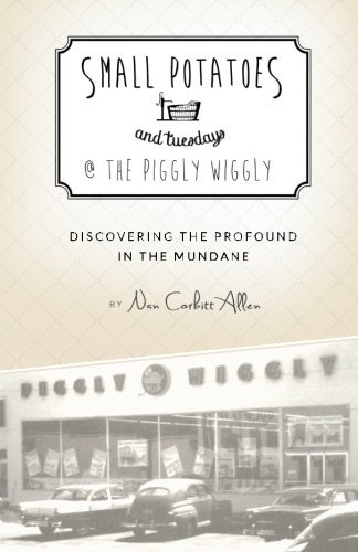 small-potatoes-and-tuesdays-the-piggly-wiggly-discovering-the-profound-in-the-mundane-by-nan-corbitt