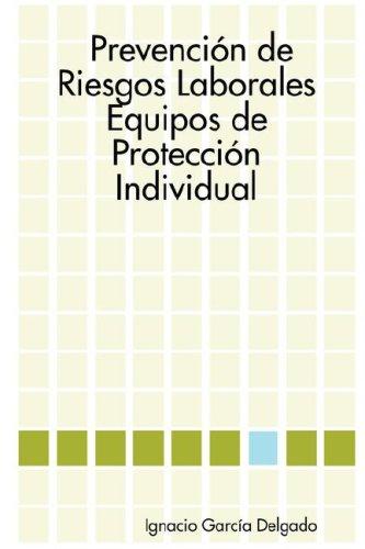 Prevencion de Riesgos Laborales: Equipos de Proteccion Individual  [Delgado, Ignacio Garcia] (Tapa Blanda)