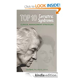 TOP 10 Geriatric Syndromes Clinical Management Strategies Lisa Byrd (PhD FNP-BC GNP-BC Gerontologist)