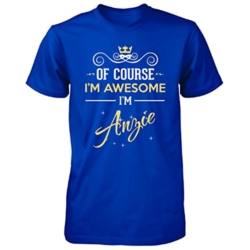 Of Course I m Awesome I m Anzie. Name - Unisex Tshirt Royal Adult L