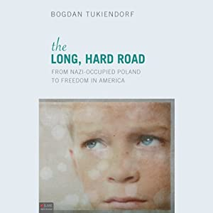 The Long, Hard Road: From Nazi-Occupied Poland to Freedom in America | [Bogdan Tukiendorf]