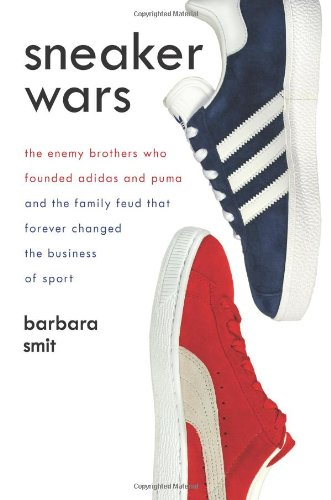 Sneaker Wars: The Enemy Brothers Who Founded Adidas and Puma and the Family Feud That Forever Changed the Business of Sport PDF