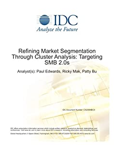 Refining Market Segmentation Through Cluster Analysis: Targeting SMB 2.0s Patty Bu, Ricky Mak and Paul Edwards