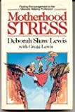 Motherhood Stress: Finding Encouragement in the Ultimate Helping Profession (0849906717) by Lewis, Deborah Shaw
