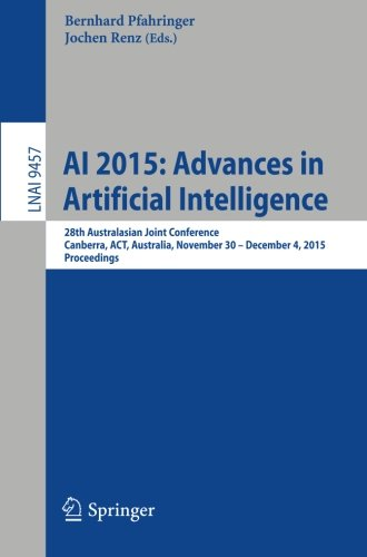 AI 2015: Advances in Artificial Intelligence: 28th Australasian Joint Conference, Canberra, ACT, Australia, November 30 -- December 4, 2015, Proceedings (Lecture Notes in Computer Science) PDF