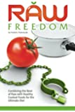 Raw Freedom: Combining the Best of Raw with Healthy Cooked Foods for the Ultimate Diet