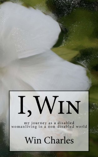 I, Win: Hope and Life my journey as a disabled woman living in a non-disabled world: Win Kelly Charles, Ms. Linelle: 9781478209997: Amazon.com: Books