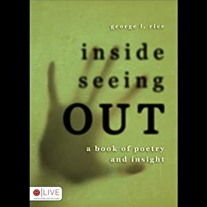 Inside Seeing Out: A Book of Poetry and Insight | [George L. Rice]