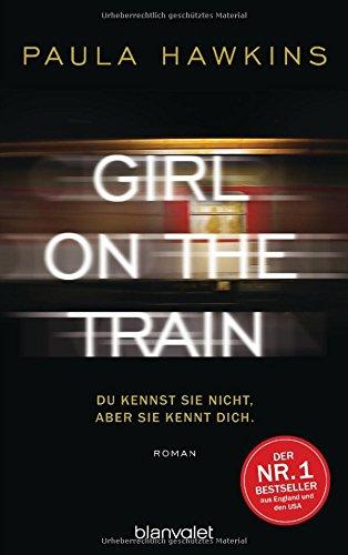 Girl on the Train - Du kennst sie nicht, aber sie kennt dich.: Roman das Buch von Paula Hawkins - Preis vergleichen und online kaufen