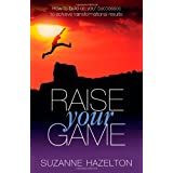 Raise Your Game: How to build on your successes to achieve transformational resultsby Suzanne Hazelton