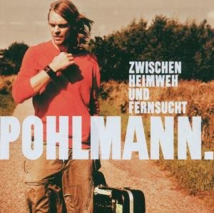 Pohlmann - Zwischen Heimweh und Fernsucht (CD Album plus 3