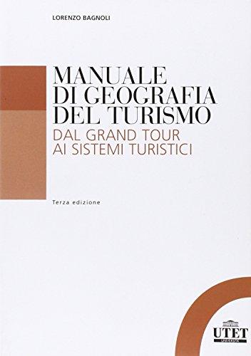 Manuale di geografia del turismo Dal grand tour ai sistemi turistici PDF