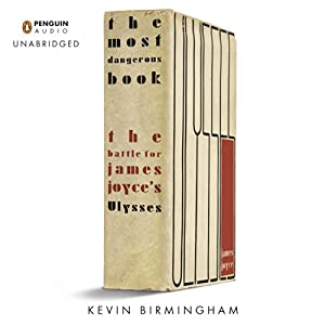 The Most Dangerous Book: The Battle for James Joyce's Ulysses | [Kevin Birmingham]