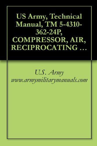 Us Army, Technical Manual, Tm 5-4310-362-24P, Compressor, Air, Reciprocating Electric Motor Driven, 5 Cfm At 175 Psi, (C&H Distributors Model, (Nsn 4310-01-064-2386), ... Military Manauals, Special Forces