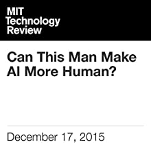 Can This Man Make AI More Human? Other by Will Knight Narrated by Elizabeth Wells