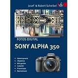 "Fotos digital - Sony Alpha 350: Kamerapraxis, Objektive, Blitzger�te, Zubeh�r, Praxistipps, Basiswissenvon ""Josef Scheibel"""