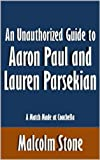 An Unauthorized Guide to Aaron Paul and Lauren Parsekian: A Match Made at Coachella [Article]
