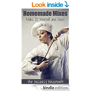 Homemade Mixes: Make It Yourself and Save (Hillbilly Housewife Homemade)