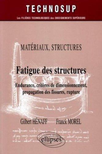 Fatigue des structures : Endurance, critères de dimmensionnement, propagation des fissures, rupture