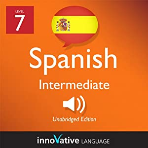 Learn Spanish - Level 7: Intermediate Spanish, Volume 1: Lessons 1-20 Audiobook