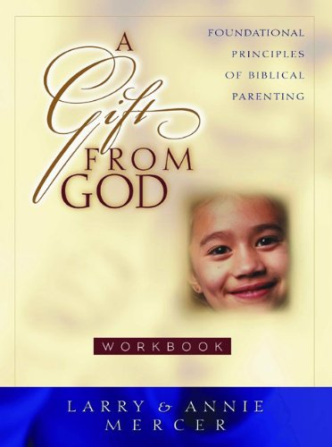 A Gift from God: Foundational Principles of Biblical Parenting