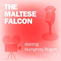 The Maltese Falcon: Classic Movies on the Radio  by Screen Guild Players Narrated by Humphrey Bogart, Mary Astor, Sidney Greenstreet, Peter Lorre