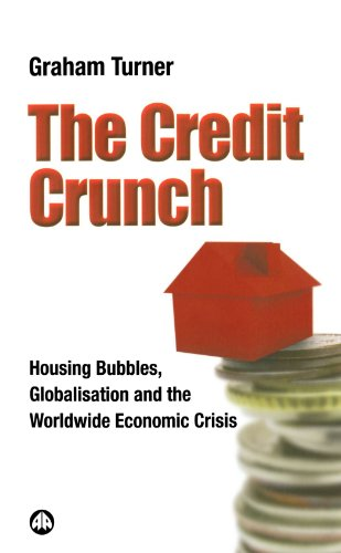 The Credit Crunch: Housing Bubbles, Globalisation and the Worldwide Economic Crisis