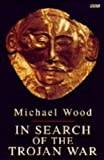 IN SEARCH OF THE TROJAN WAR (BBC BOOKS) (0140238700) by MICHAEL WOOD