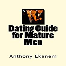 Dating Guide for Mature Men (       UNABRIDGED) by Anthony Ekanem Narrated by Michael Hanko