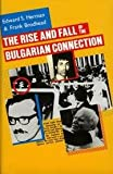 The Rise and Fall of the Bulgarian Connection (0940380064) by Herman, Edward S.