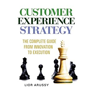 Customer Experience Strategy-The Complete Guide From Innovation to Execution