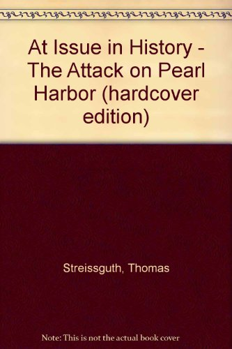 At Issue in History - The Attack on Pearl Harbor (hardcover edition)