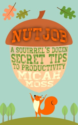 NutJob: A Squirrel's Dozen Secret Tips To Productivity