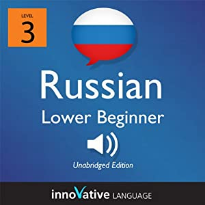 Learn Russian - Level 3: Lower Beginner Russian, Volume 1: Lessons 1-16 Audiobook