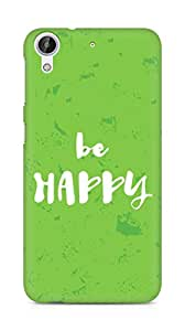 AMEZ be happy Back Cover For HTC Desire 626 G