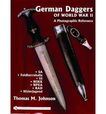 [(German Daggers of World War II - a Photographic Reference: Volume 2: Sa . Feldherrnhalle . Ss . Nskk . Npea . Rad . Hitlerjugend)] [Author: Thomas M. Johnson] published on (May, 2005)