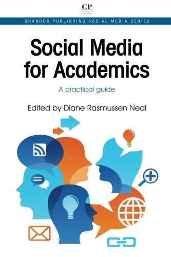 Social Media for Academics: A Practical Guide (Chandos Publishing Social Media Series)