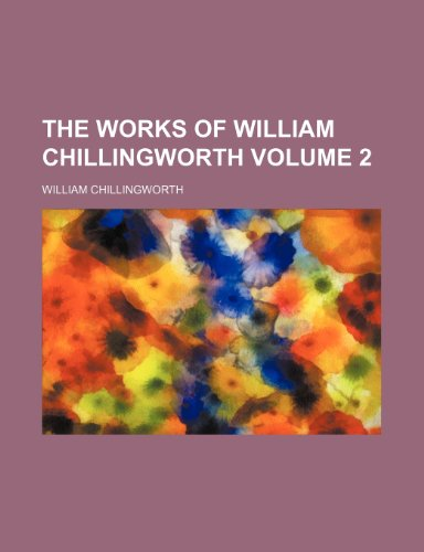 The works of William Chillingworth Volume 2