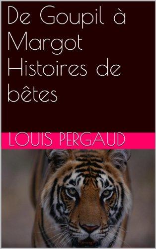 Louis Pergaud - De Goupil à Margot Histoires de bêtes (French Edition)