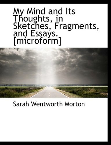 My Mind and Its Thoughts, in Sketches, Fragments, and Essays. [microform]