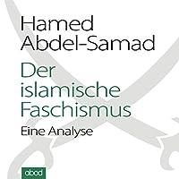 Der islamische Faschismus: Eine Analyse Hörbuch von Hamed Abdel-Samad Gesprochen von: Hamed Abdel-Samad, Felix Degenhardt