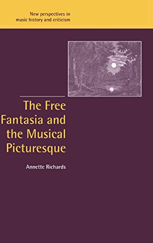The Free Fantasia and the Musical Picturesque Hardback (New Perspectives in Music History and Criticism)