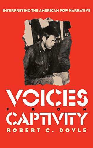 Voices from Captivity: Interpreteting the American POW Narrative (Modern War Studies)