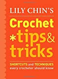 Lily Chin's Crochet Tips & Tricks: Shortcuts and Techniques Every Crocheter Should Know (0307461068) by Chin, Lily