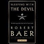 Sleeping with the Devil: How Washington Sold Its Soul for Saudi Crude | Robert Baer