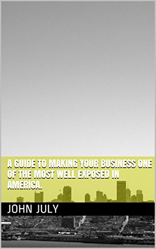 John July - A Guide To Making Your Business One Of The Most Well Exposed In America.