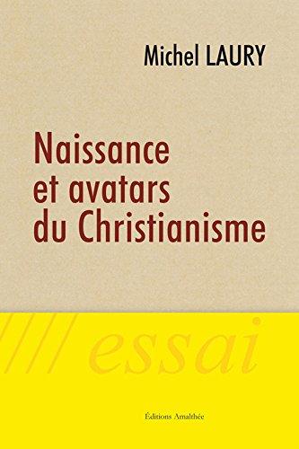 Naissance et Avatars du Christianisme